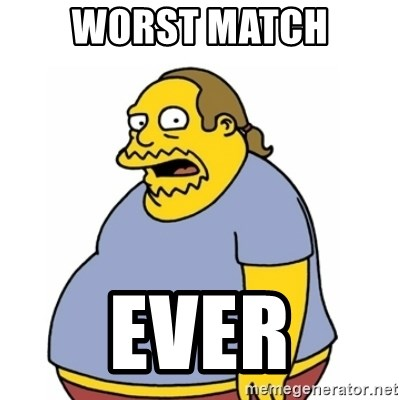 Comic Book Guy Worst Ever - Worst Match Ever