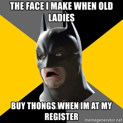 Bad Factman - THE FACE I MAKE WHEN OLD LADIES BUY THONGS WHEN IM AT MY REGISTER