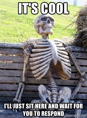 Waiting Skeleton - It's Cool I'll just sit here and wait for you to respond