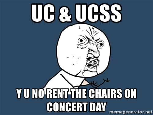 Y U No - UC & UCSS Y U NO rent the chairs on concert day