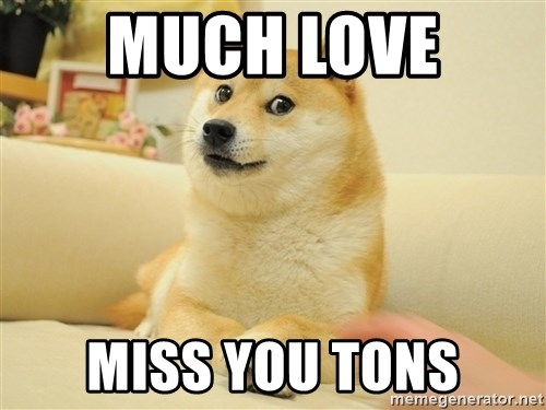 so doge - much love  Miss you tons