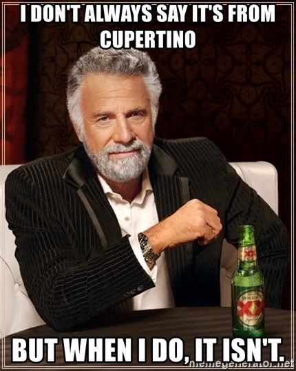 The Most Interesting Man In The World - I don't always say it's from Cupertino But when I do, it isn't.
