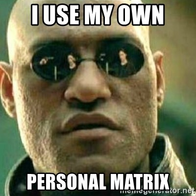 What If I Told You - I use my own  personal matrix