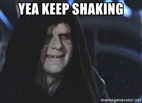 Creepy Emperor Palpatine - Yea keep shaking