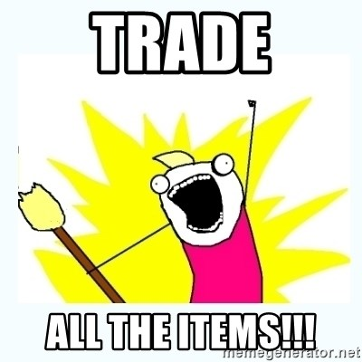 All the things - TRADE ALL THE ITEMS!!!
