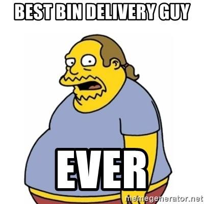 Comic Book Guy Worst Ever - Best Bin Delivery Guy Ever