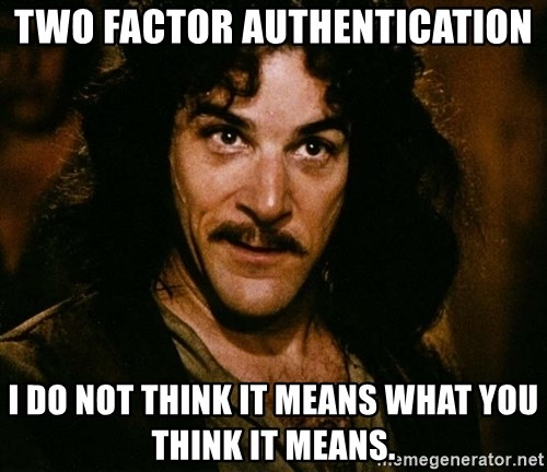 Inigo Montoya - two factor AUTHENTICATION I do not think it means what you think it means.