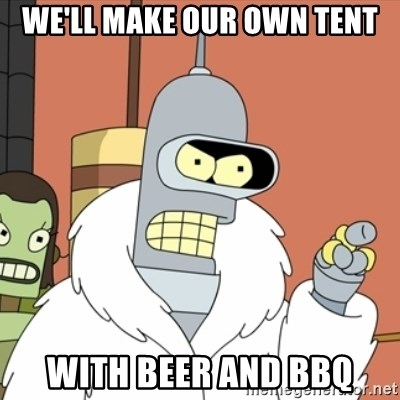 bender blackjack and hookers - We'll make our own tent with beer and BBQ