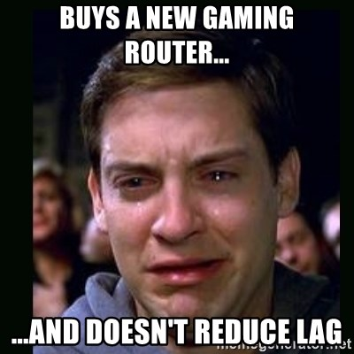 crying peter parker - buys a new gaming router... ...And Doesn't reduce lag