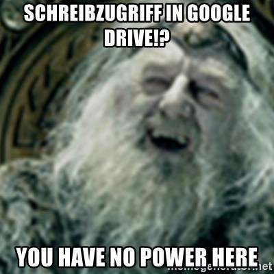 you have no power here - schreibzugriff in google drive!? you have no power here