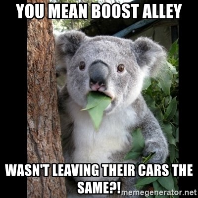 Koala can't believe it - You mean Boost Alley Wasn't leaving their cars the same?!