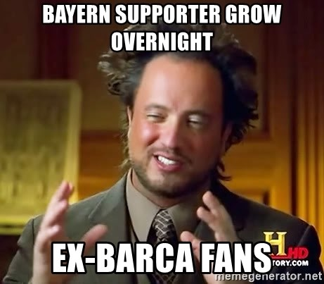 Ancient Aliens - bayern supporter grow overnight ex-barca fans