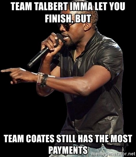 Kanye West - Team Talbert imma let you finish, but team coates still has the most payments