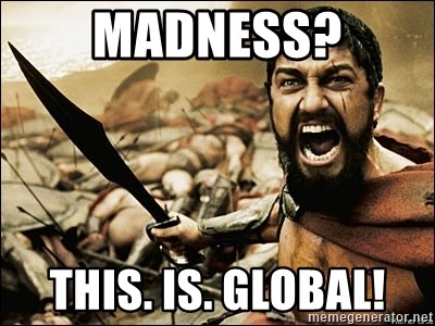 This Is Sparta Meme - Madness? this. is. global!