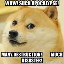 dogeee - Wow! Such Apocalypse! Many destruction!          Much Disaster!