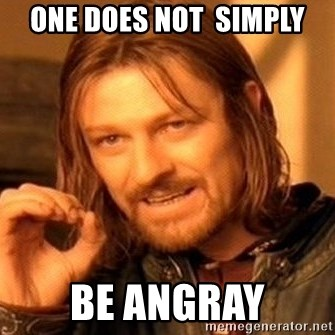 One Does Not Simply - one does not  simply be angray