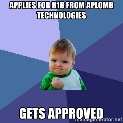 Success Kid - applies for h1b from aplomb technologies gets approved