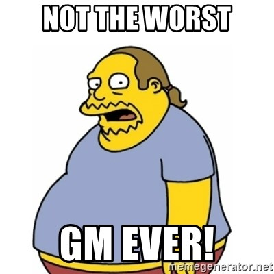 Comic Book Guy Worst Ever - Not the worst GM Ever!