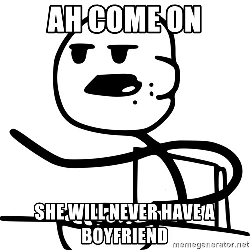 Advice Cereal Guy - ah come on she will never have a boyfriend