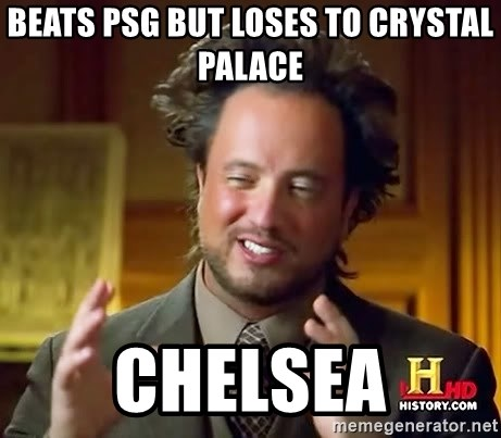 Ancient Aliens - Beats PSG but loses to Crystal Palace Chelsea