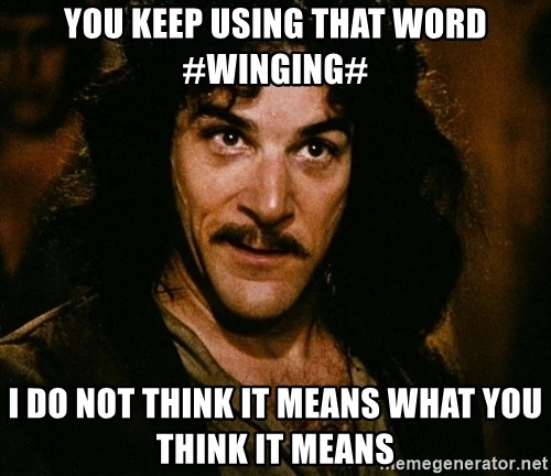 Inigo Montoya - You keep using that word #winging# i do not think it means what you think it means