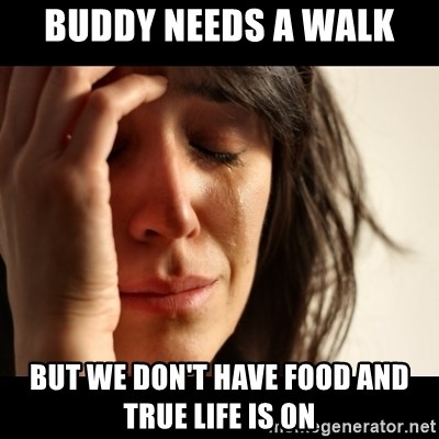 crying girl sad - Buddy needs a walk But we don't have food and true life is on