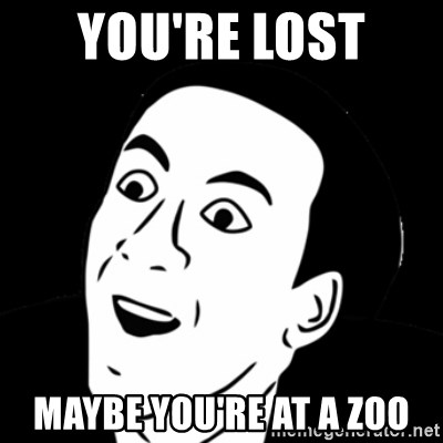 you don't say meme - You're lost  Maybe you're at a zoo