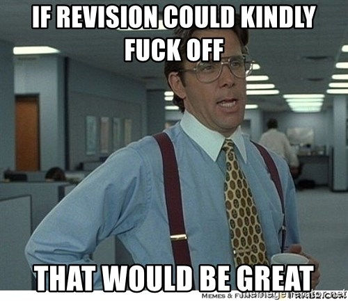 That would be great - IF REVISION COULD KINDLY FUCK OFF  THAT WOULD BE GREAT