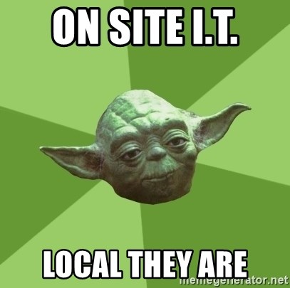 Advice Yoda Gives - On site I.t. Local they are