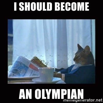 i should buy a boat cat - I should become an olympian