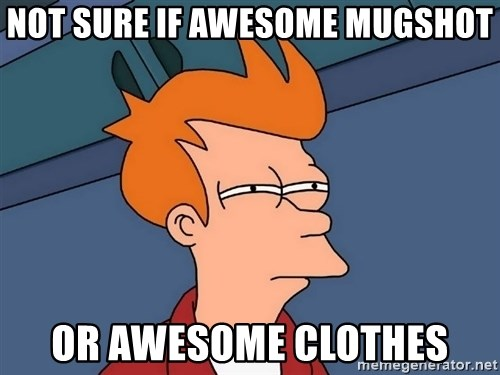 Futurama Fry - Not sure if awesome mugshot or awesome clothes