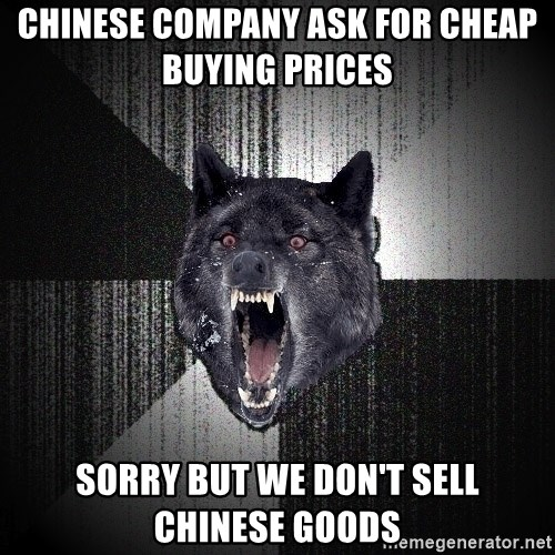 Insanity Wolf - chinese Company ask for cheap buying prices   sorry but we don't sell chinese goods
