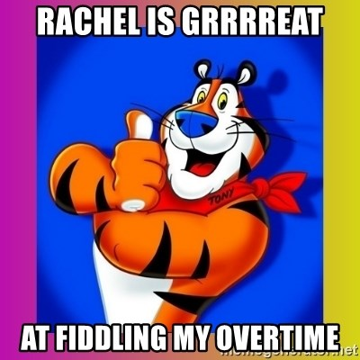 Tony The Tiger - Rachel is GRrrreat At fiddling my overtime