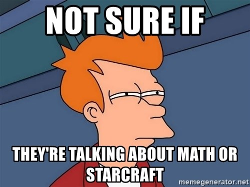 Futurama Fry - Not sure if THEY'RE TALKING ABOUT MATH OR STARCRAFT