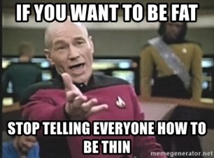 Captain Picard - if you want to be fat stop telling everyone how to be thin