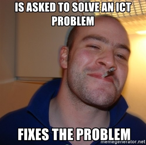 Good Guy Greg - is asked to solve an ICT problem   FIXES the problem