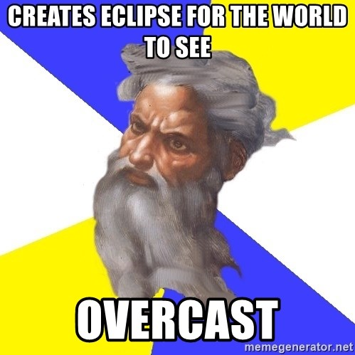 Advice God - Creates eclipse for the world to see overcast