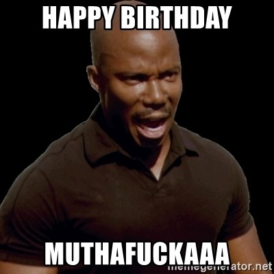 surprise motherfucker - happy birthday muthafuckaaa