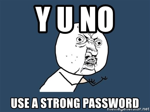 Y U No - y u no  use a strong password