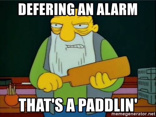 Thats a paddlin - Defering an alarm that's a paddlin'