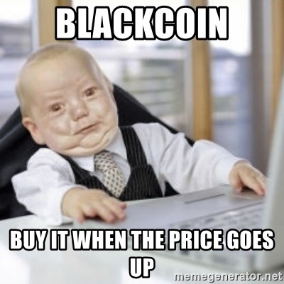Working Babby - blackcoin  buy it when the price goes up
