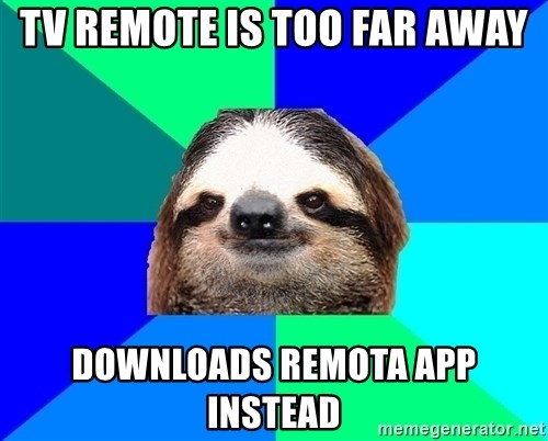 Socially Lazy Sloth - TV REMOTE IS TOO FAR AWAY DOWNLOADS REMOTA APP INSTEAD