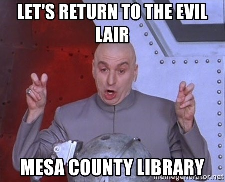 Dr. Evil Air Quotes - Let's return to the Evil Lair Mesa County Library