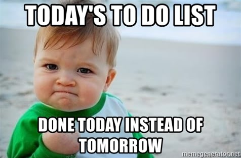 fist pump baby - Today's to Do List Done today instead of tomorrow