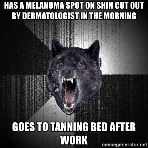 Insanity Wolf - Has a melanoma spot on shin cut out by dermatologist in the morning Goes to tanning bed after work