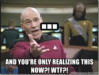 star trek wtf - ... and you're only realizing this now?! wtf?!