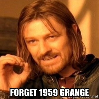 One Does Not Simply -  forget 1959 grange