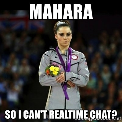Unimpressed McKayla Maroney - Mahara So i can't realtime chat?