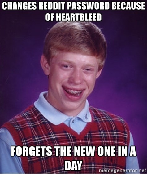 Bad Luck Brian - Changes Reddit password because of heartbleed Forgets the new one in a day