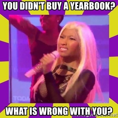 Nicki Minaj Constipation Face - you didn't buy a yearbook? what is wrong with you?